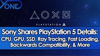 Sony Shares PS5 Details: CPU, GPU, SSD, Ray Tracing, Fast Loading, Backwards Compatibility, & More