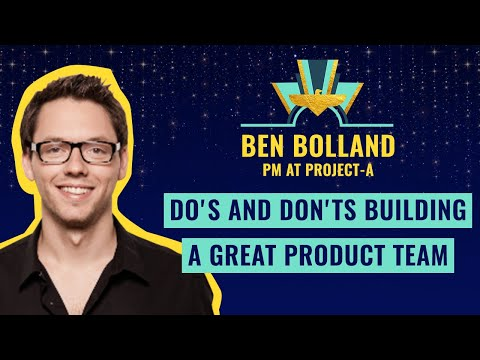 """Do's and don'ts building a great product team"" by Ben Bolland, PM at Project-A"