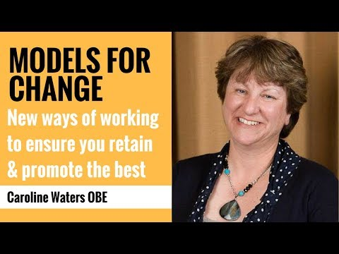Models for Change: New ways of working to ensure you retain & promote the best
