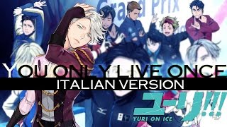 【Yuri!!! On Ice】YOU ONLY LIVE ONCE ~Italian Version~