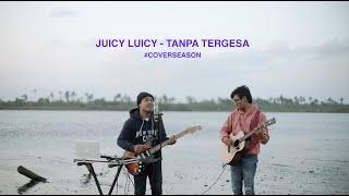 Juicy Luicy - Tanpa Tergesa | #COVERSEASON