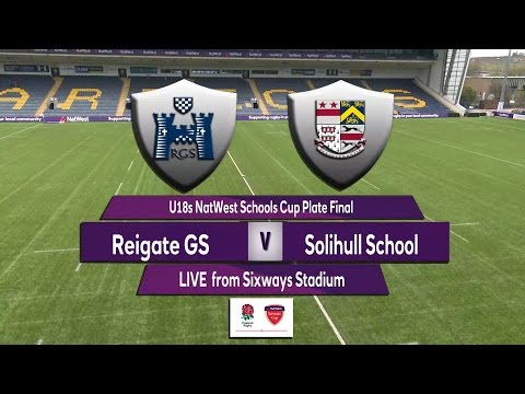 U18 Natwest Schools Cup Plate  Final 2017   Reigate GS v Solihull School