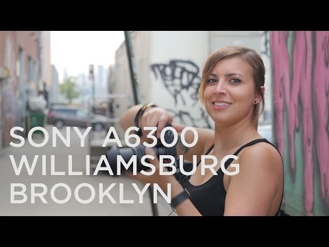 Sony a6300 in Williamsburg Brooklyn