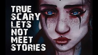 TRUE SCARY LET'S NOT MEET STORIES