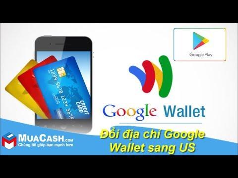 Hướng dẫn đổi địa chỉ tài khoản Google Wallet sang US mới nhất