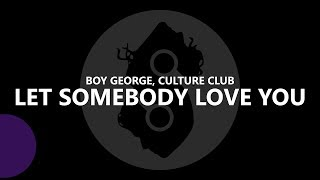 Boy George & Culture Club -  Let Somebody Love You (Lyrics)