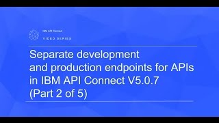 separate development and production endpoints for apis in ibm api connect v5 0 7 2 of 5