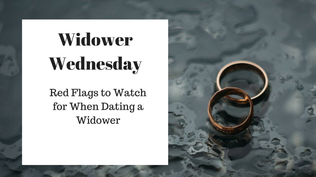 Dating a widower red flags