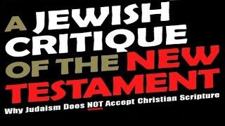 ●JEWISH CRITIQUE of NEW TESTAMENT הברית החדשה (one for Israel askdrbrown jews for jesus beth yeshua)