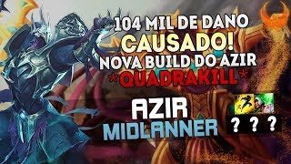 104 MIL DE DANO CAUSADO! NOVA BUILD OP *QUADRAKILL* - AZIR MID GAMEPLAY [PT-BR]