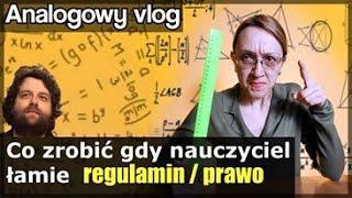Analogowy Vlog #200 - Co zrobić gdy nauczyciel łamie regulamin / prawo