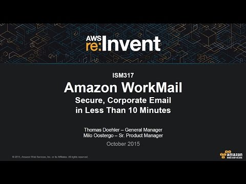 AWS re:Invent 2015 | (ISM317) Amazon WorkMail: Corporate Email in Less Than 10 Minutes