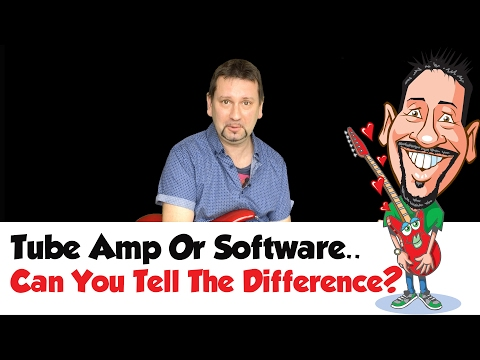 Tube Amp or Software -  Can You Tell The Difference?