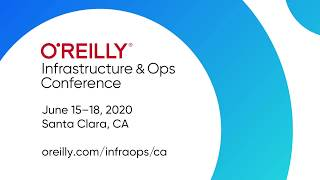 O'Reilly Infrastructure & Ops Conference 2020