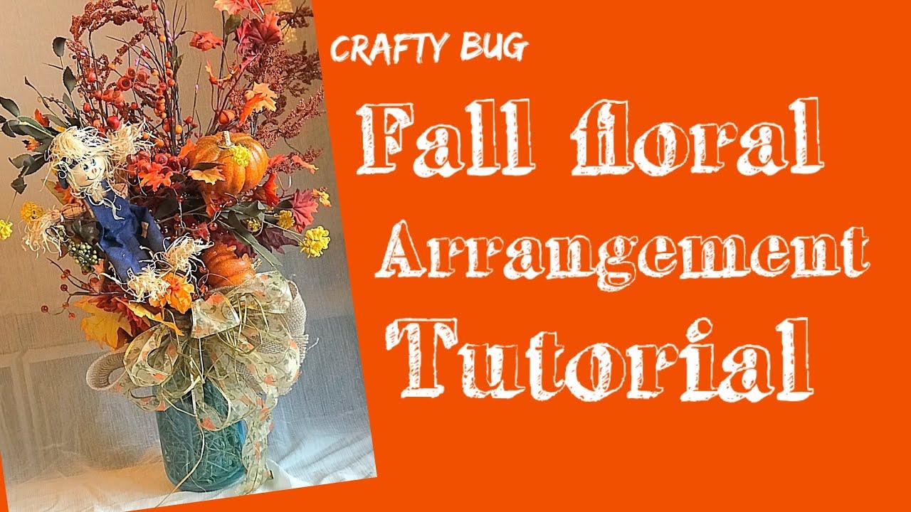 Fall Floral Arrangement Tutorial Diy Autumn Flower Arrangement How To Make A Floral Arrangement Youtube