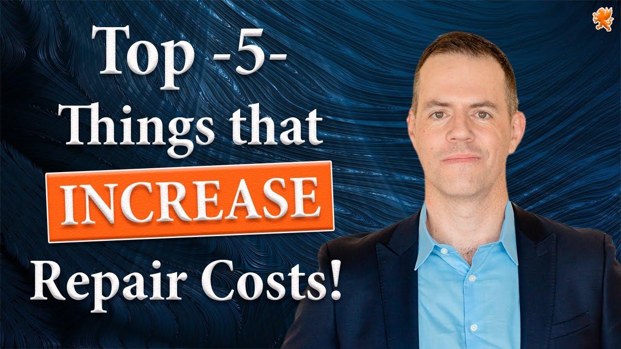 Top 5 things that Increase Repair Costs
