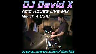 DJ David X - Acid House Live Mix March 4 2012