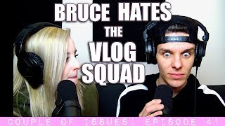 Bruce Hates the Vlog Squad | Couple of Issues: Episode 41