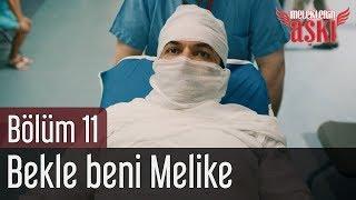 Meleklerin Aşkı 11. Bölüm (Final) - Bekle Beni Melike