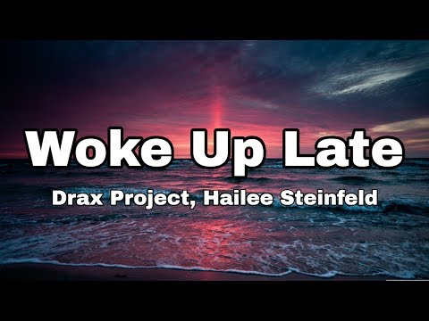 Drax Project - Woke Up Late ft. Hailee Steinfeld (Lyrics)