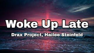 Gambar cover Drax Project - Woke Up Late ft. Hailee Steinfeld (Lyrics)