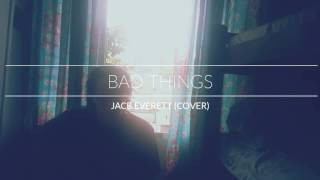 Bad Things Jace Everett Cover