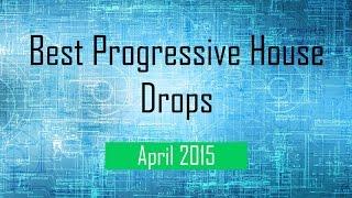 Best Progressive House Drops | April 2015 | (Complete Mix on Description)