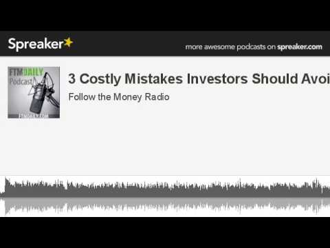 3 Costly Mistakes Investors Should Avoid