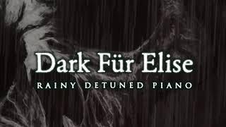 Dark Fur Elise | Rainy Detuned Piano