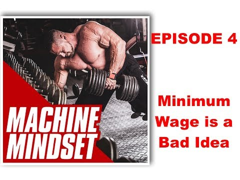 Minimum Wage is a Bad Idea | Machine Mindset Podcast 4