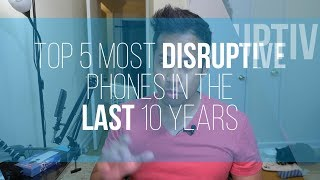 Top 5 most disruptive smartphones in the last 10 years