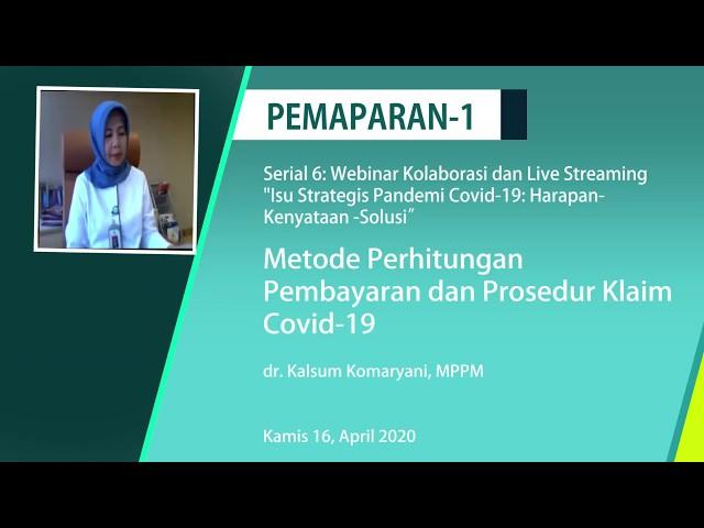 Pemaparan1: Metode Perhitungan  Pembayaran dan Prosedur Klaim  Covid 19   dr  Kalsum Komaryani, MPPM