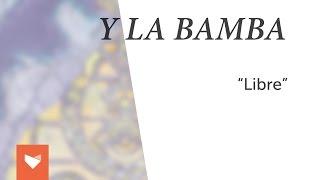 """Y La Bamba - """"Libre"""""""