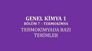 Genel Kimya 1-Bölüm 7 /Termokimya / Termokimyada Bazı Terimler