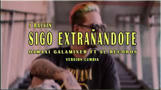 Baixar J BALVIN - SIGO EXTRAÑANDOTE - (VERSION CUMBIA ) - DJMAXI GALAMIXER FT.  SL RECORDS