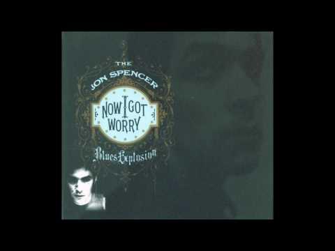 The Jon Spencer Blues Explosion  - Now I Got Worry  (Full Album)