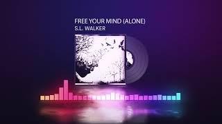 S.L. Walker - Free Your Mind (Alone)