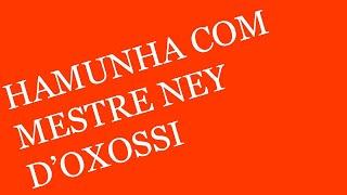 Hamunha - Mestre Ney D'Oxosse e Ogan Doug Moraes