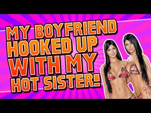 My Boyfriend HOOKED UP with my HOT SISTER! Ft Youtubable