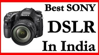 Best Sony DSLR Camera 2017 | Sony DSLR Camera India