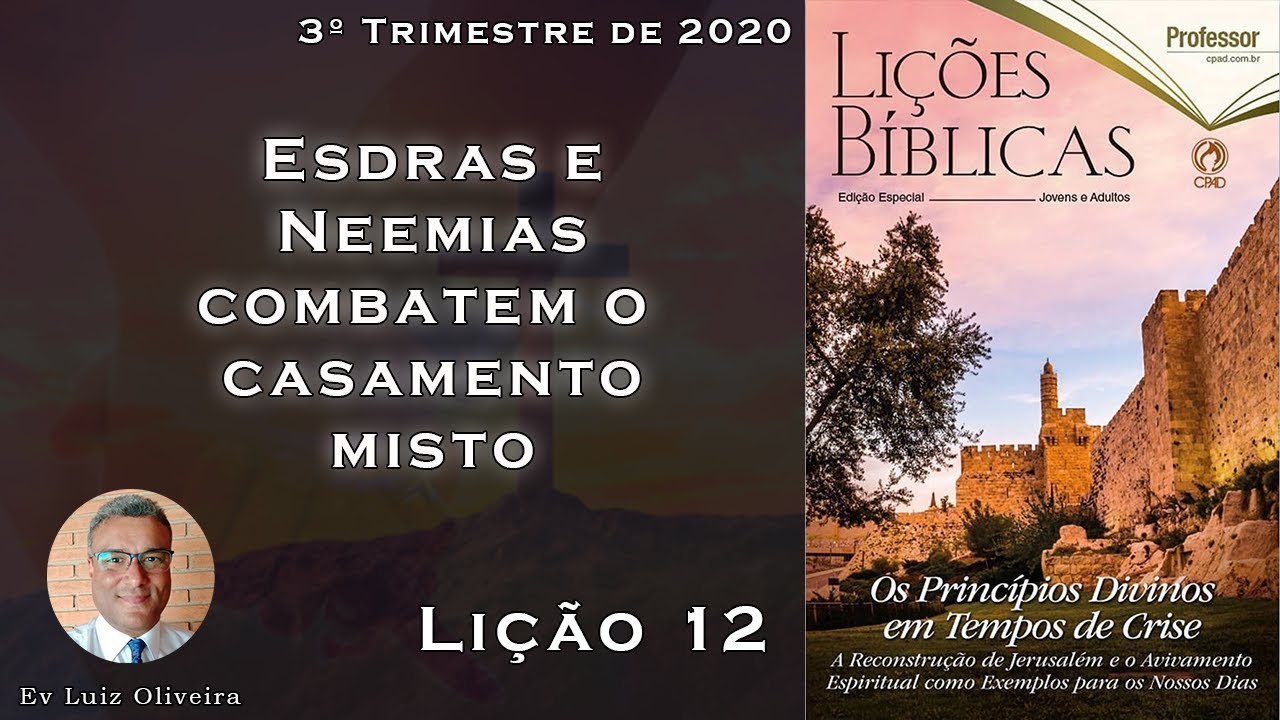 3Trim2020 - Lição 12 - Esdras e Neemias combatem o casamento misto - Ev Luiz Oliveira - CPAD - EBD