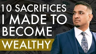 10 Sacrifices I Made to Become Wealthy