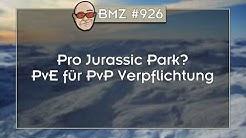 BMZ #926: Pro Jurassic Park? PvE für PvP Verpflichtung