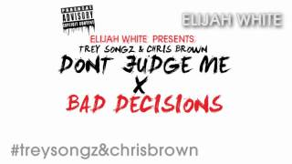 Trey Songz & Chris Brown - Dont Judge Me X Bad Decisions (Mash-Up By Elijah White)