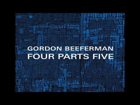 Gordon Beeferman - Four Parts Five: Part 4