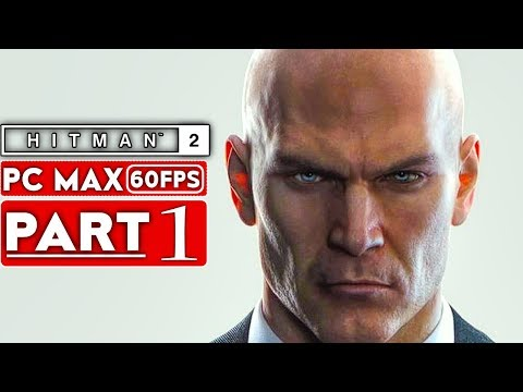 HITMAN 2 Gameplay Walkthrough Part 1 [1080p HD 60FPS PC MAX SETTINGS] - No Commentary