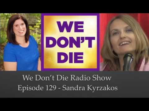 "Episode 129 Sandra Kyrzakos ""The Quantum Nature of Self"" on We Don't Die Radio"