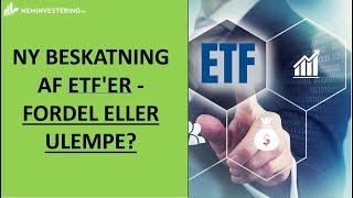 Ny beskatning af ETF'er - Fordel eller ulempe?