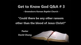 Q&A 3   Couldn't there be any other way to be saved than Jesus's death on a cross?