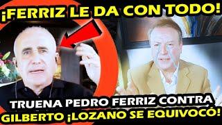 ¿ SE ACABO ? ¡ TRUENA PEDRO FERRIZ CONTRA GILBERTO LOZANO ! LA GILBERTONA COMETIO ESTE ERROR